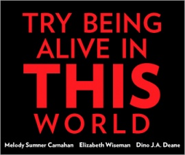 TRY BEING ALIVE IN THIS WORLD